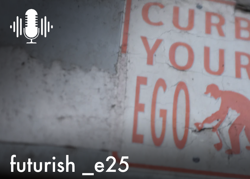 e25/ Why your ego is your biggest enemy for growth