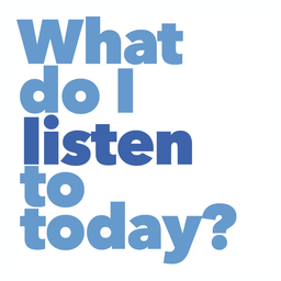 What do I listen to today?