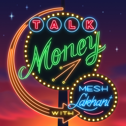 Talk Money with Mesh Lakhani