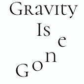Gravity Is Gone