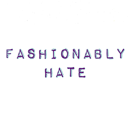 Fashionably Hate