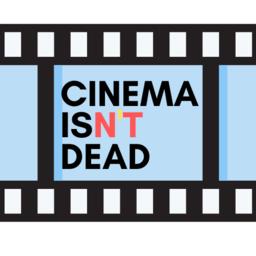 Cinema isN'T Dead