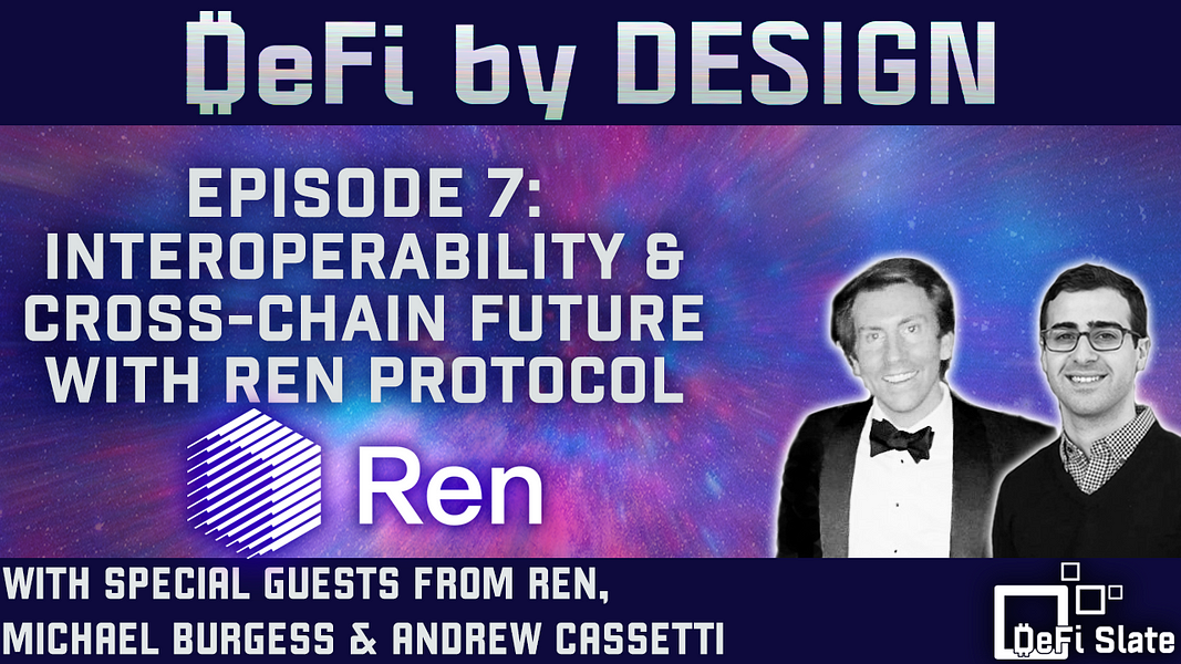🎙DeFi By Design EP #7: Interoperability and Cross-Chain Future with REN Protocol