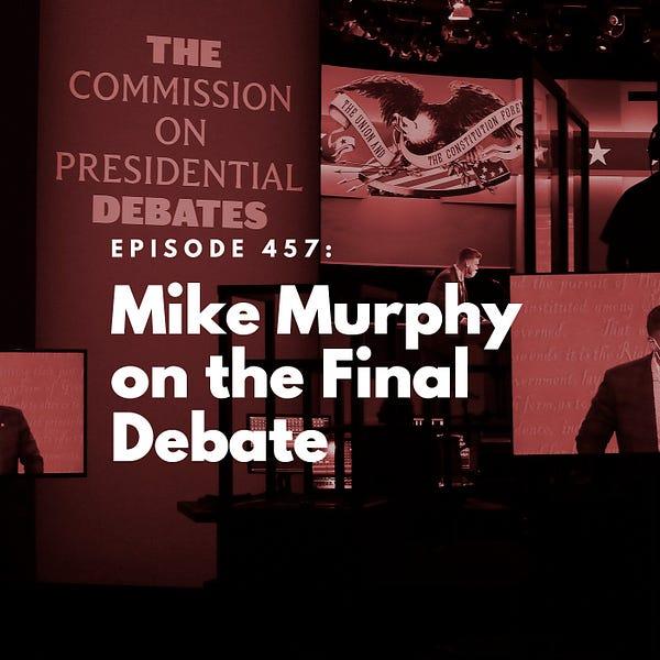 Mike Murphy on the Final Debate