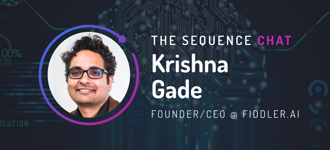🎙 Chat with Krishna Gade/CEO Fiddler AI: Challenges with model explainability