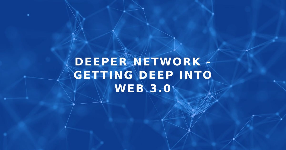 Deeper Network - Getting Deep Into Web 3.0