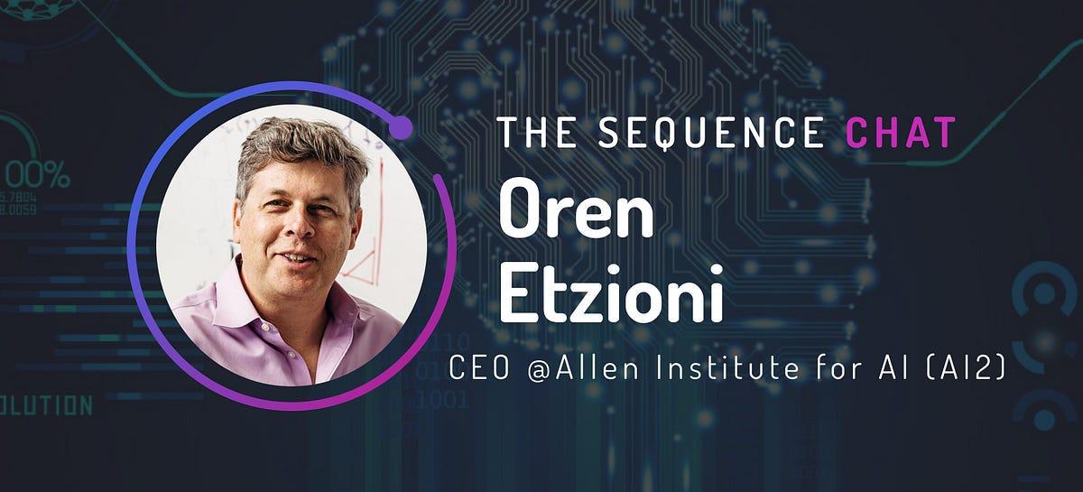 🎙Oren Etzioni/CEO of Allen Institute for AI (AI2) on advancing AI research for the common good