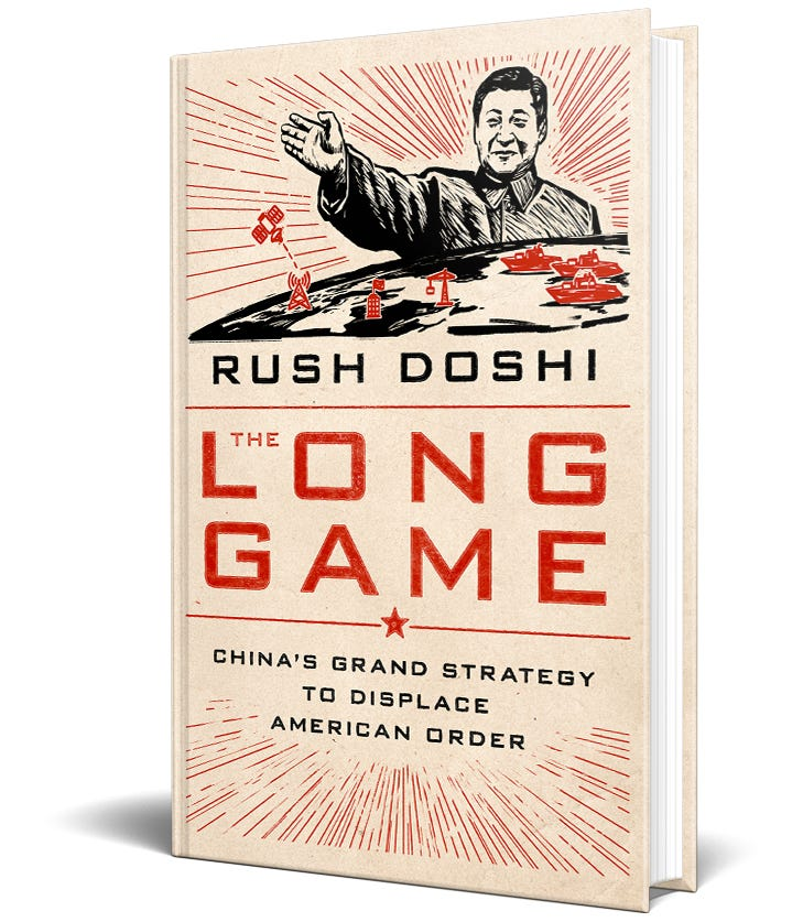 """This free issue of the newsletter is an excerpt from Rush Doshi's new book """"The Long Game: China's Grand Strategy to Displace American Order"""","""
