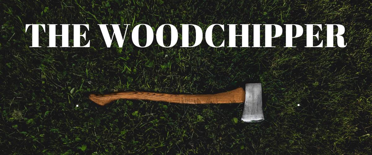 The Woodchipper