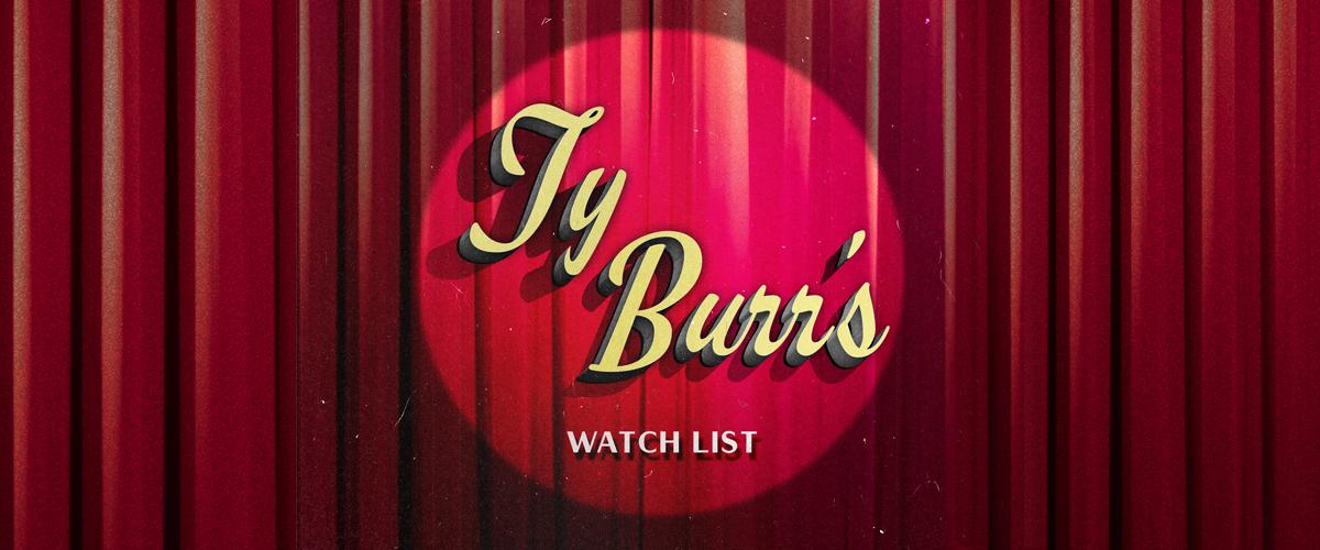 Ty Burr's Watch List