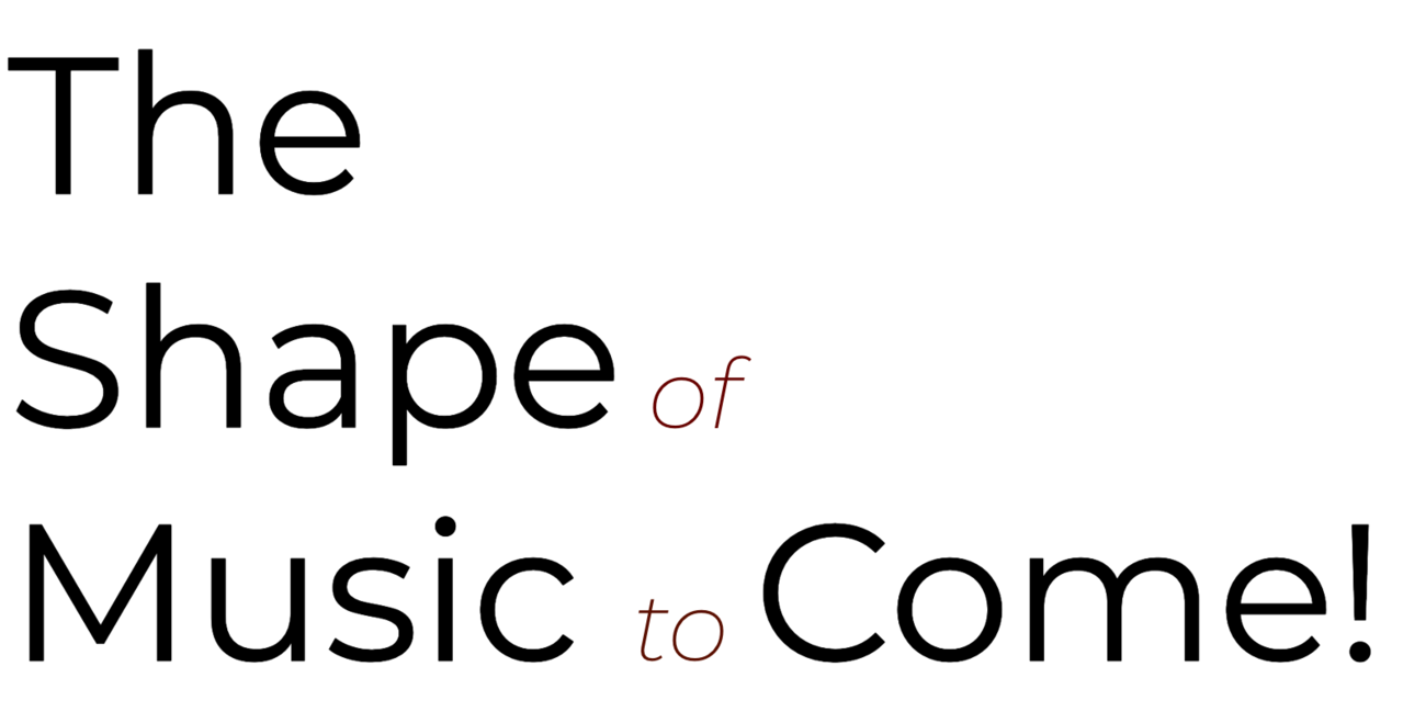 The Shape of Music to Come