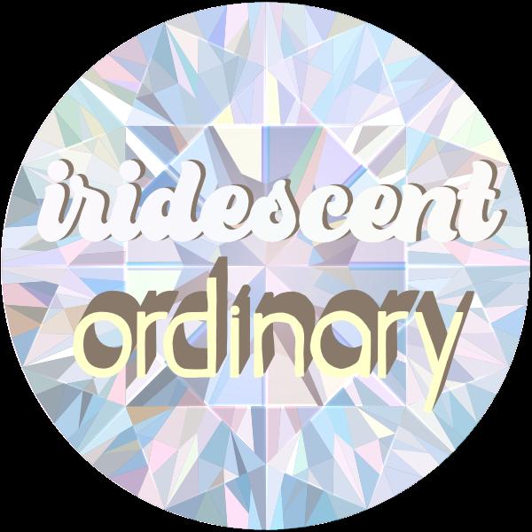 Iridescent Ordinary