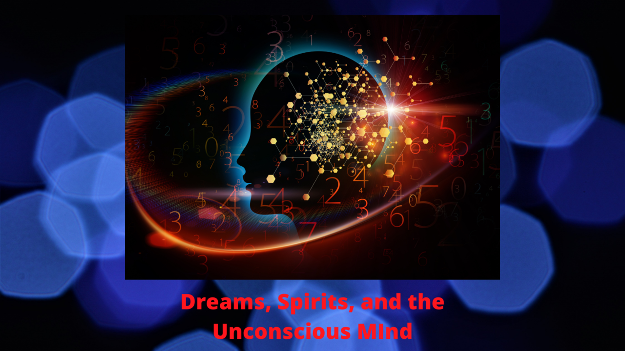 Dreams, Spirits, and the Unconscious Mind