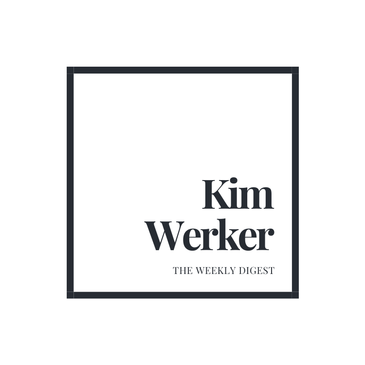 Kim Werker Weekly Digest