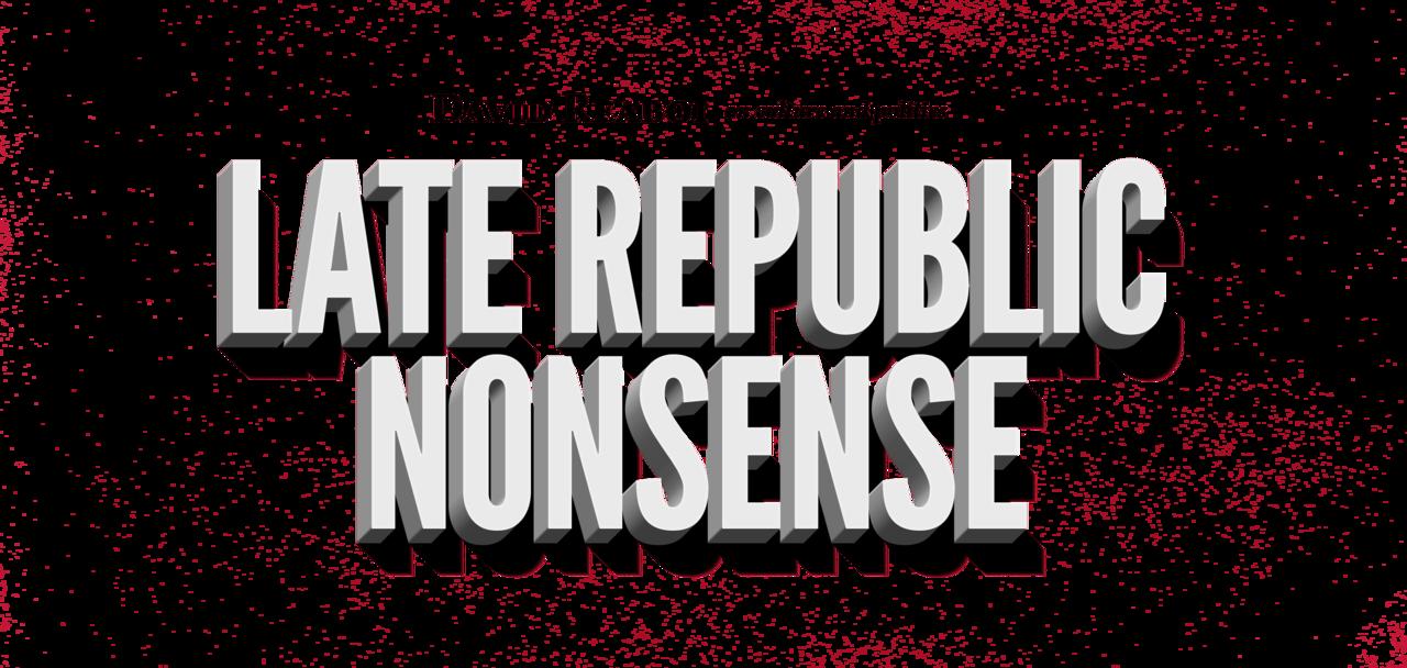 Late Republic Nonsense