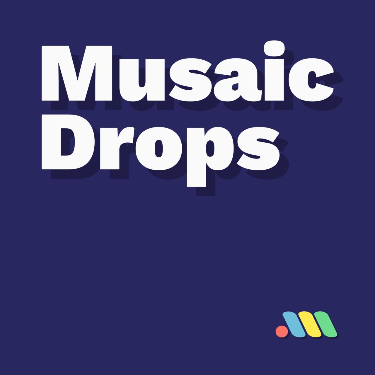 Musaic Drops