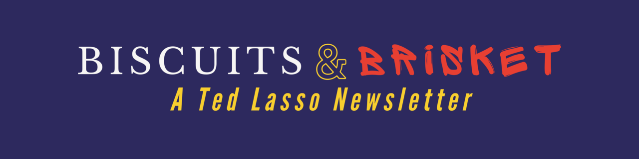 Biscuits & Brisket: A Ted Lasso Newsletter