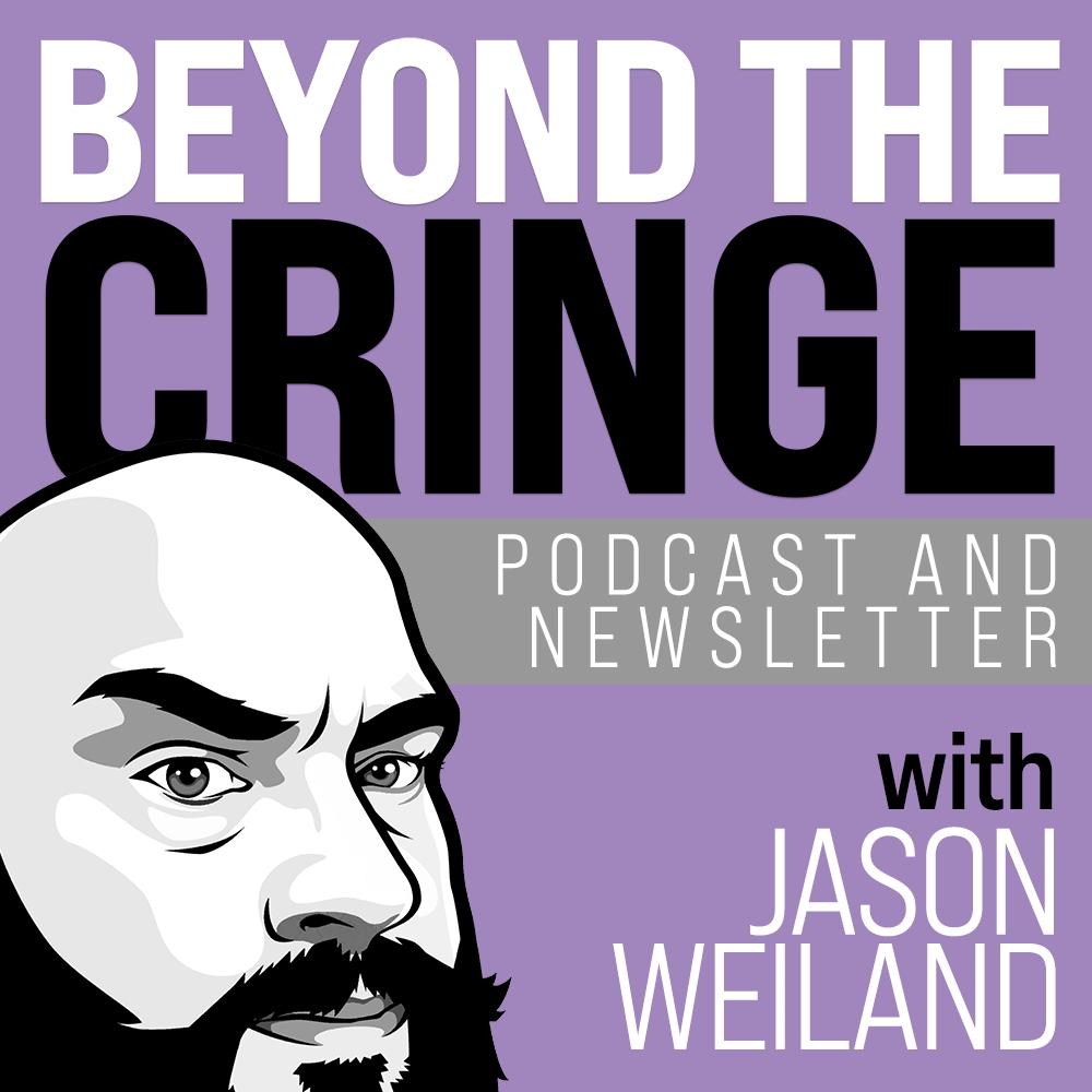 Beyond the Cringe
