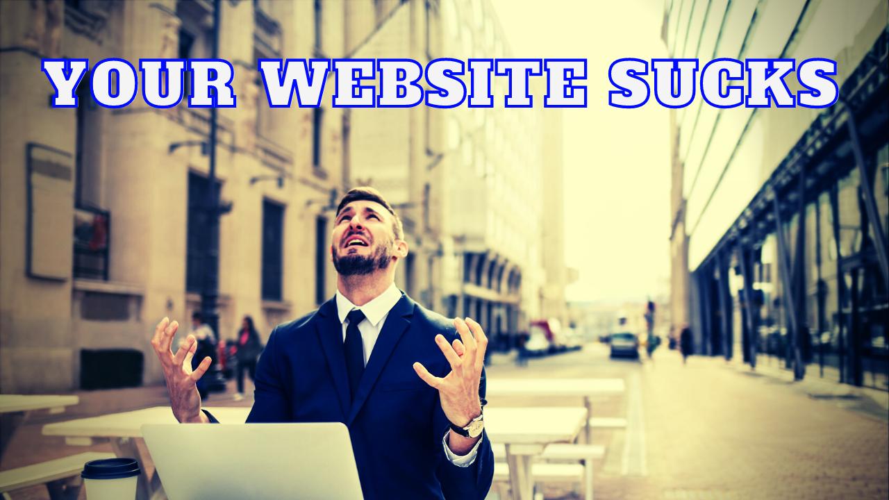 Your Website Sucks.