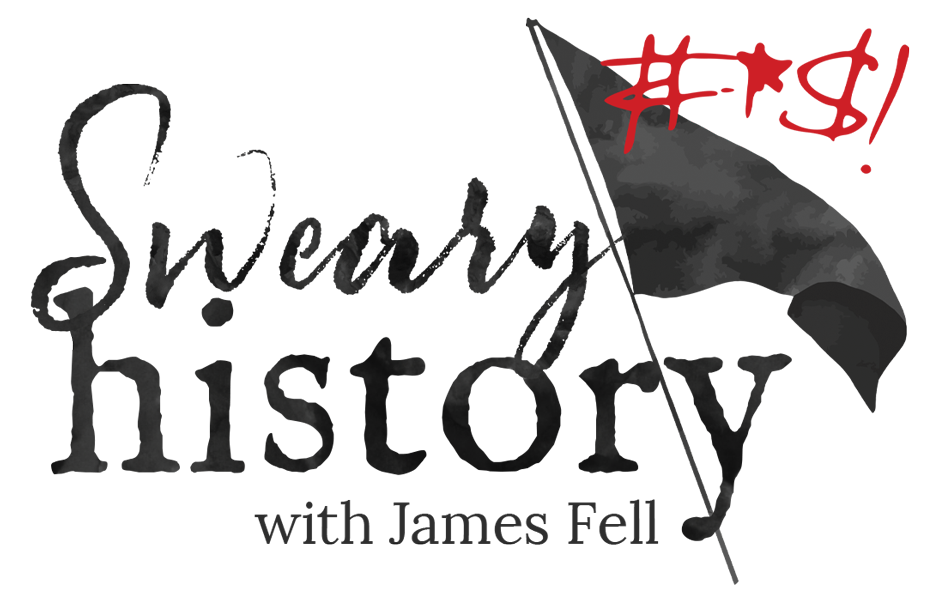 Sweary History with James Fell