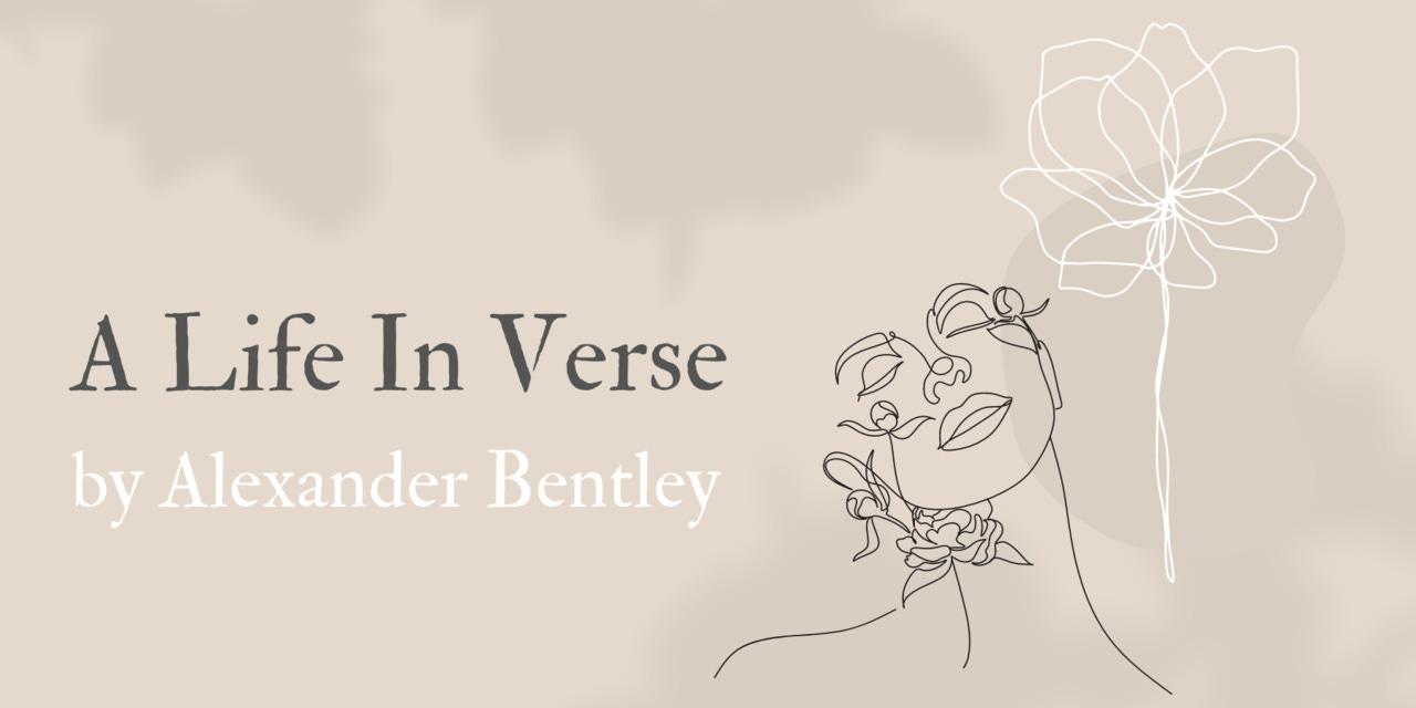 A Life In Verse by Alexander Bentley