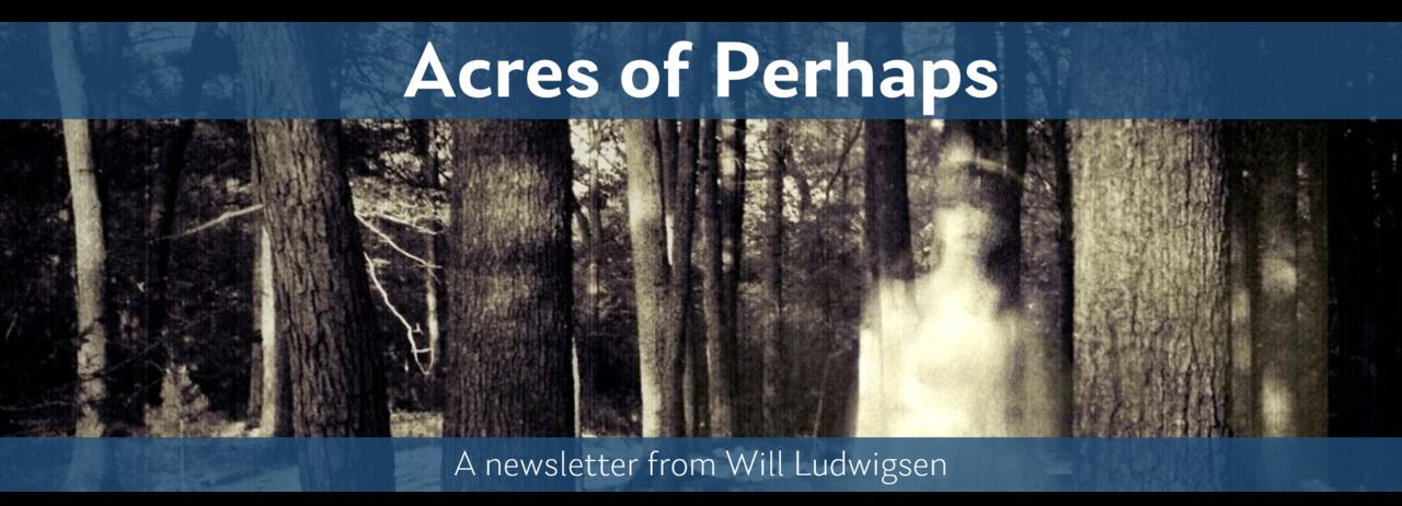 Acres of Perhaps