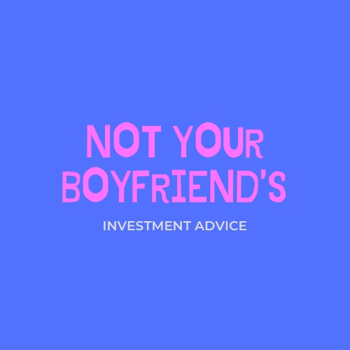 Not Your Boyfriend's Investment Advice