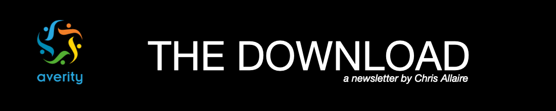 THE DOWNLOAD a newsletter by Chris Allaire