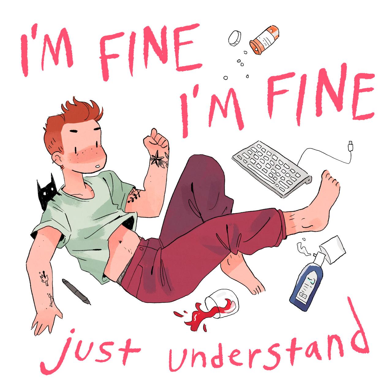 I'm Fine I'm Fine Just Understand