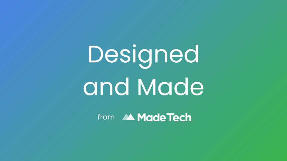 Designed and Made