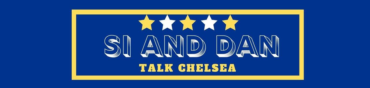 Si & Dan Talk Chelsea