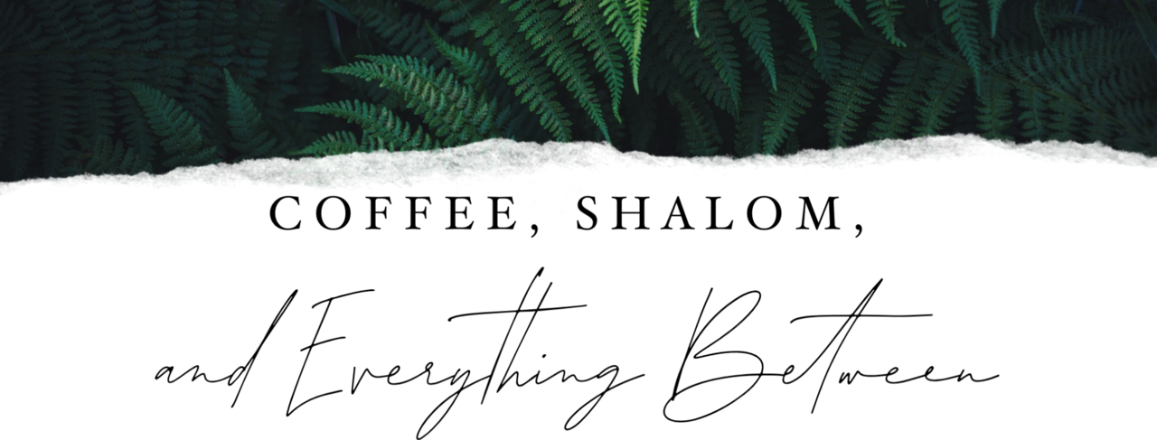 Coffee, Shalom, and Everything Between