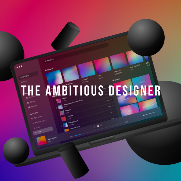 The Ambitious Designer