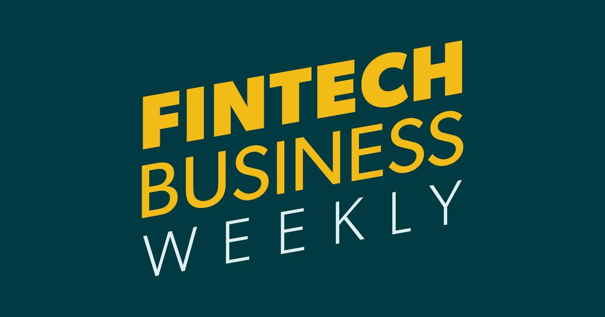 Fintech Business Weekly