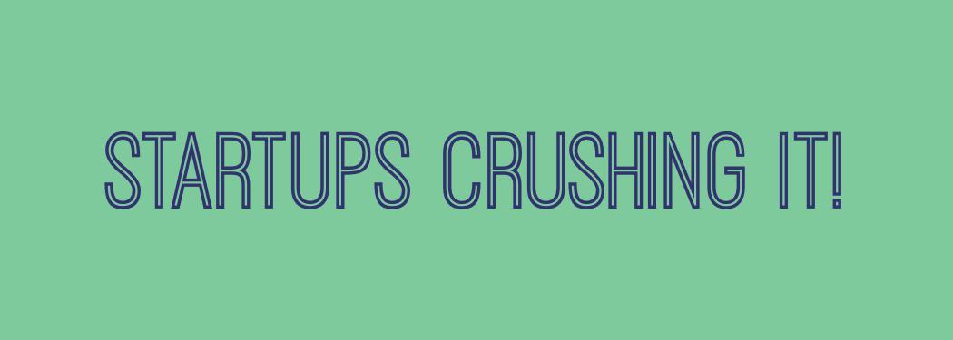 Startups Crushing It!
