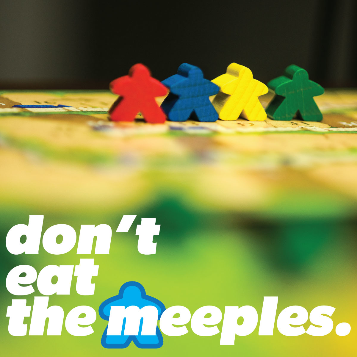 Don't Eat the Meeples