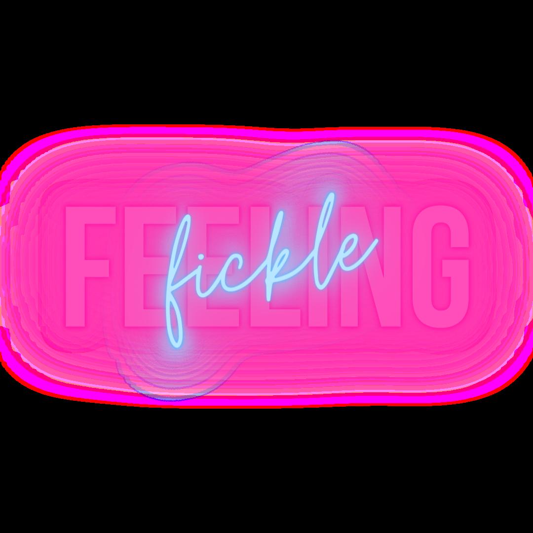 Feeling Fickle