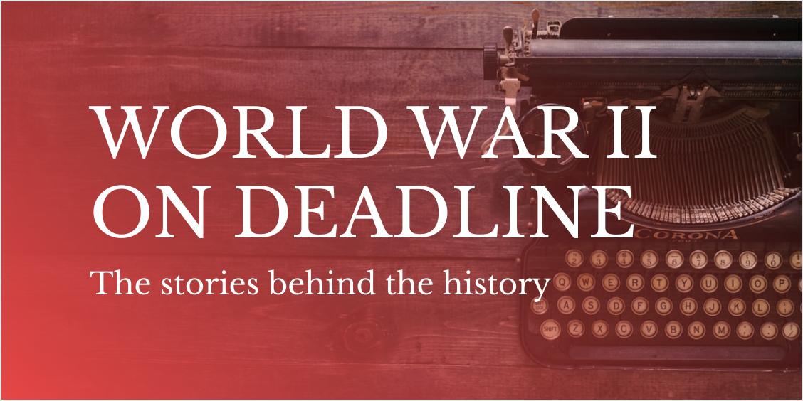 World War II on Deadline