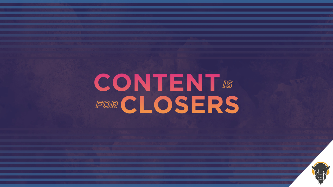 Content is for Closers