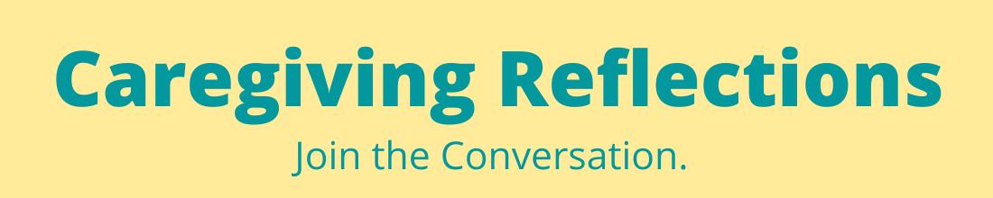 Caregiving Reflections