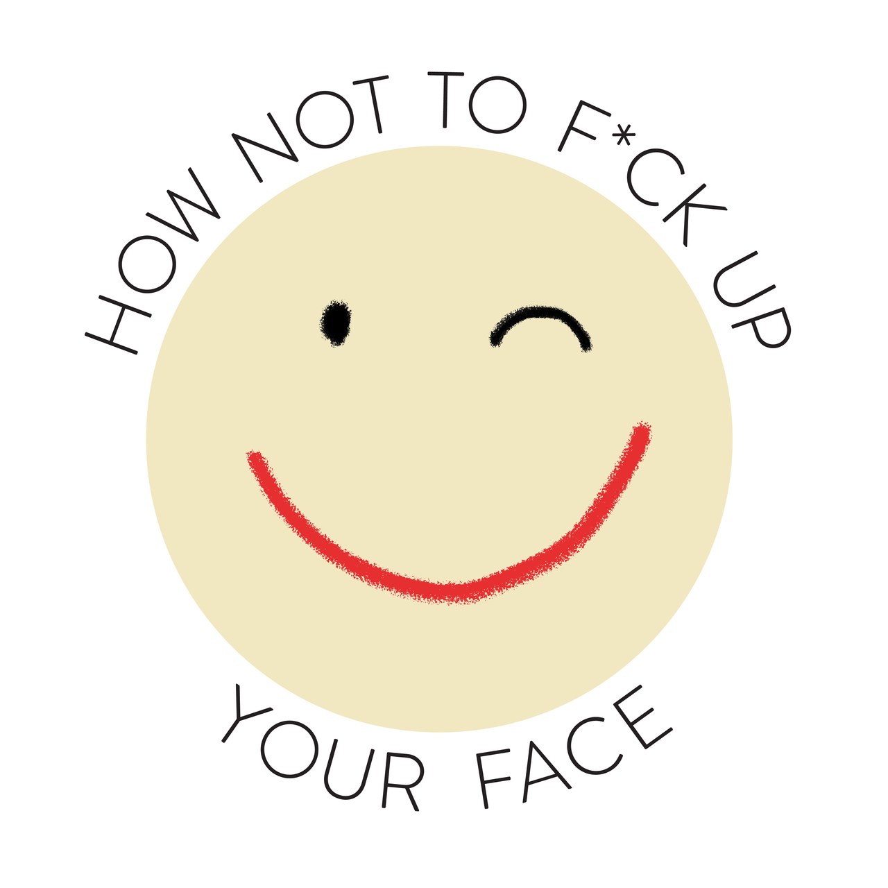 How Not to F*ck Up Your Face