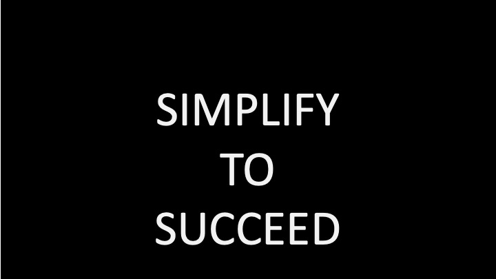 Simplify to Succeed