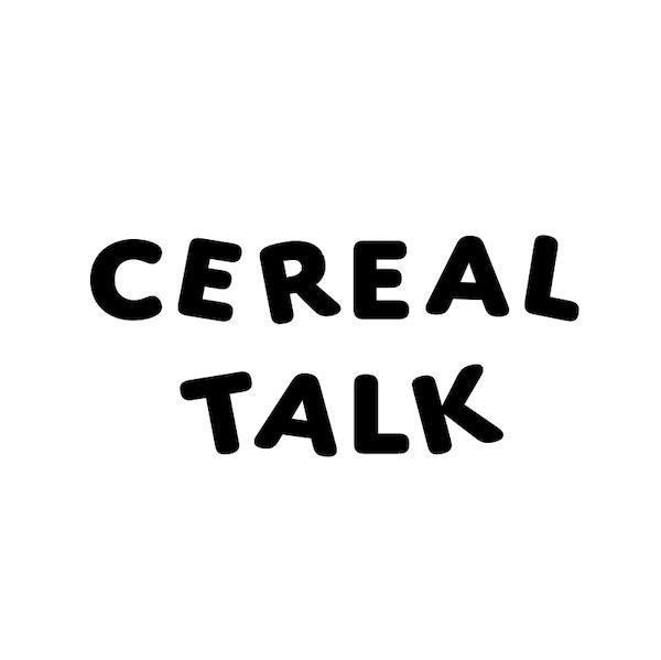 CEREAL TALK │ シリアルトーク