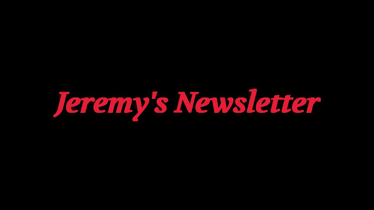 Jeremy's Newsletter