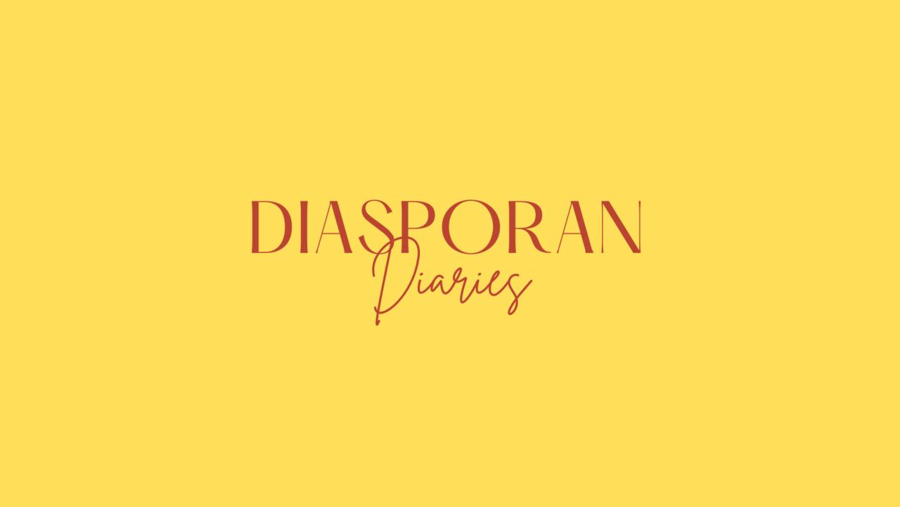 Diasporan Diaries