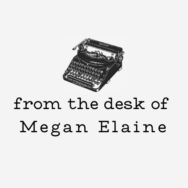 From the desk of Megan Elaine