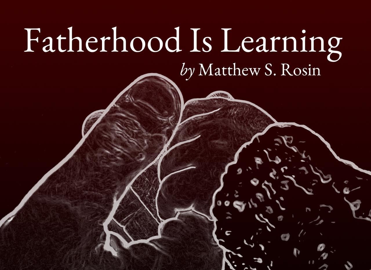 Fatherhood Is Learning