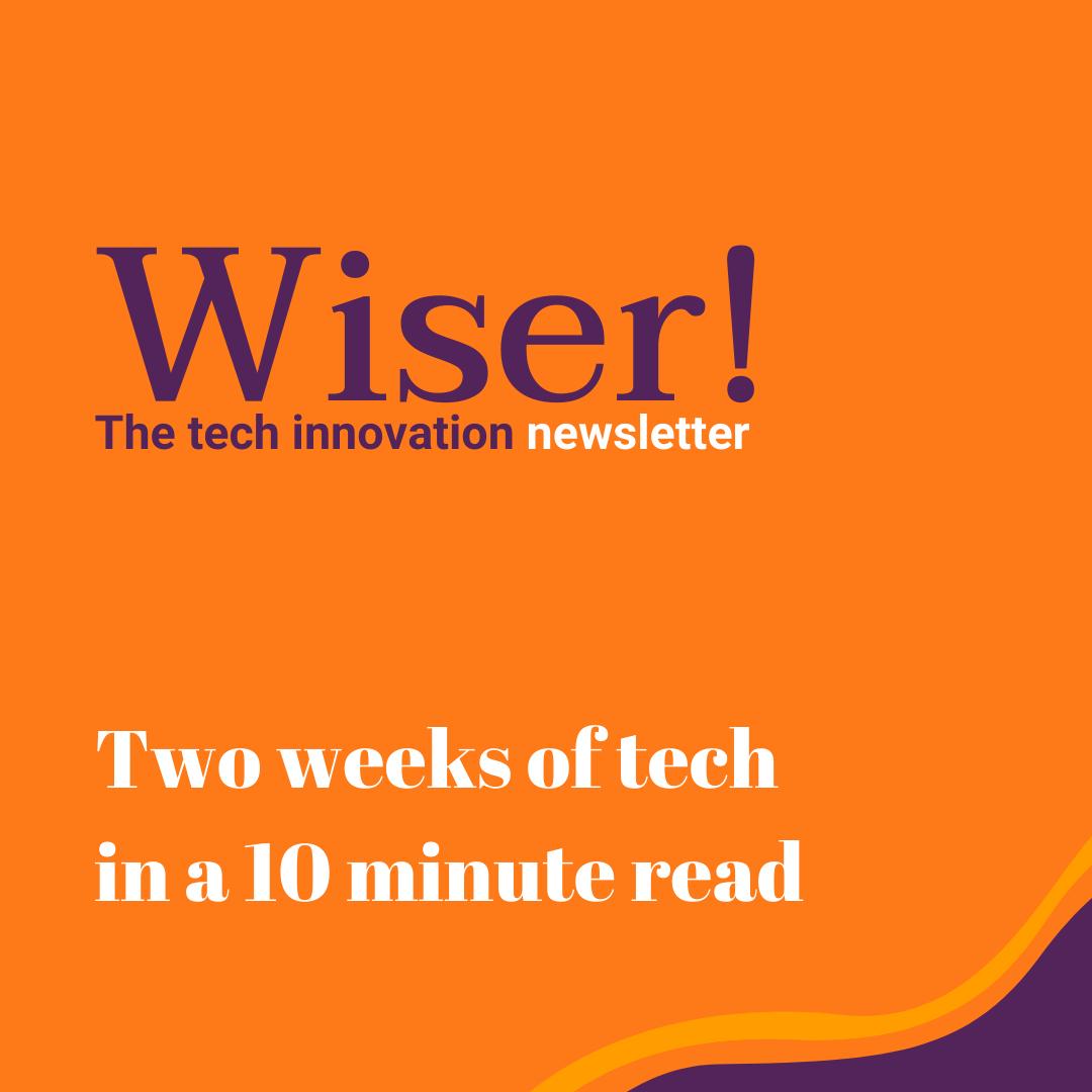 Wiser! 2 weeks of tech in a 10 min read