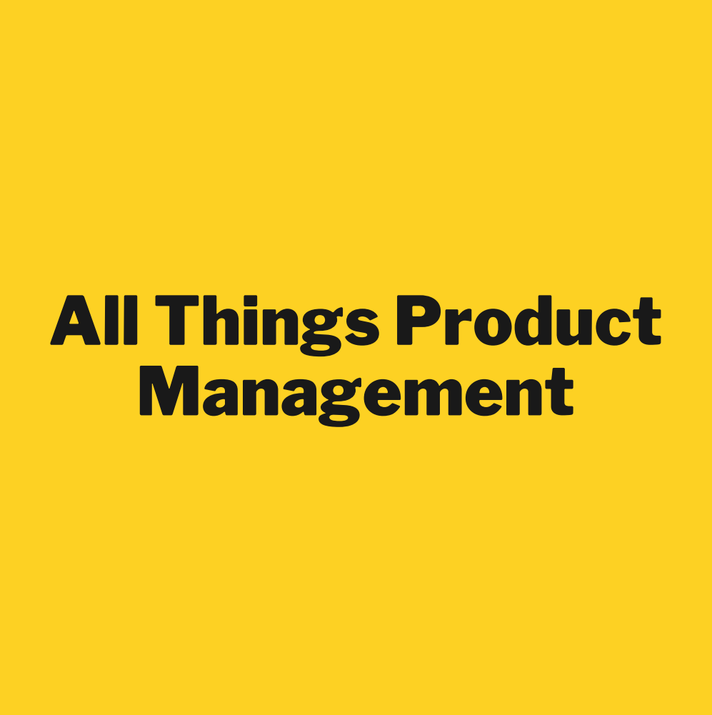 All Things Product Management