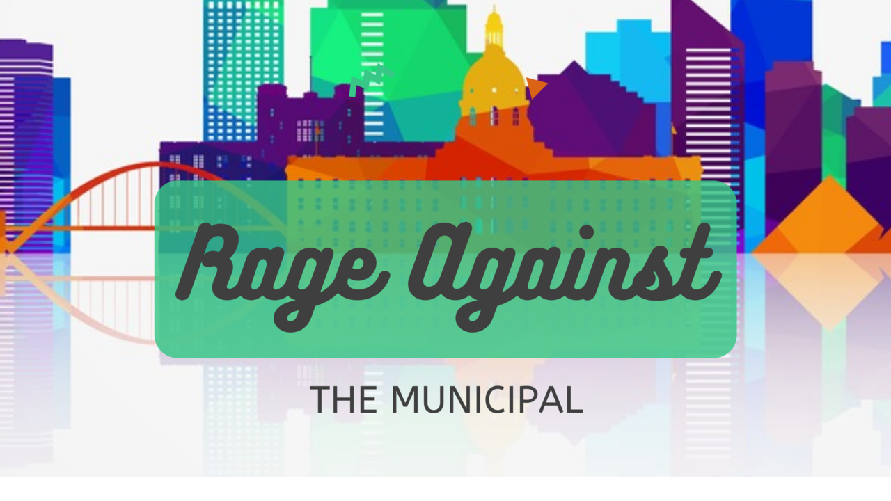 Rage Against the Municipal